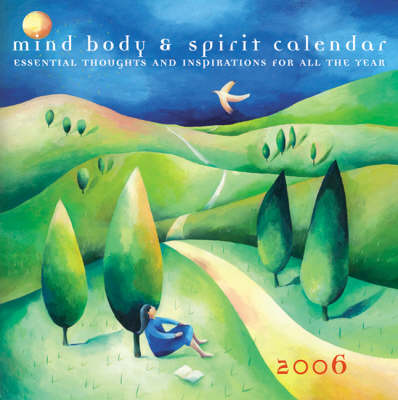 Mind Body and Spirit Calendar: Essential Thoughts and Inspirations for All the Year: 2006