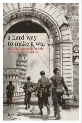 A Hard Way to Make a War: The Italian Campaign in the Second World War