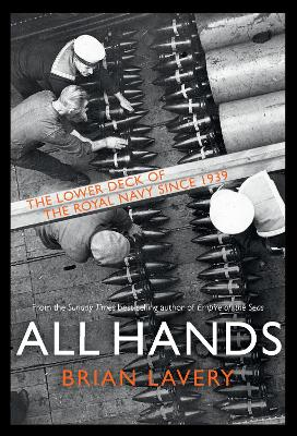 All Hands: The Lower Deck of the Royal Navy Since 1939