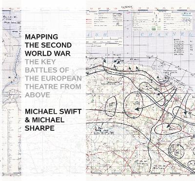 Mapping the Second World War: The Key Battles of the European Theatre from Above