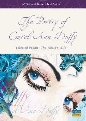 AS/A-level Student Text Guide: the Poetry of Carol Ann Duffy: Selected Poems and the World's Wife