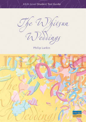 """The """"Whitsun Weddings"""": AS/A-level Student Text Guide"""