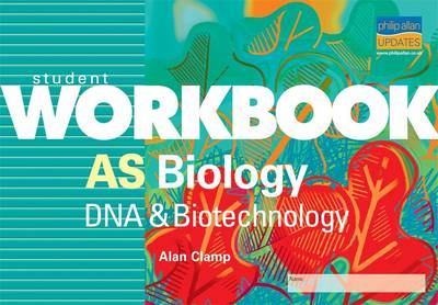 AS Biology: DNA and Biotechnology: Student Workbook