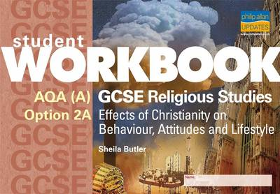 AQA A GCSE Religious Studies: Effects of Christianity on Behaviour, Attitudes and Lifestyles: Option 2A