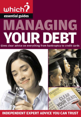 Managing Your Debt: Covers Everything from Credit and Store Cards to IVA's and Student Debt