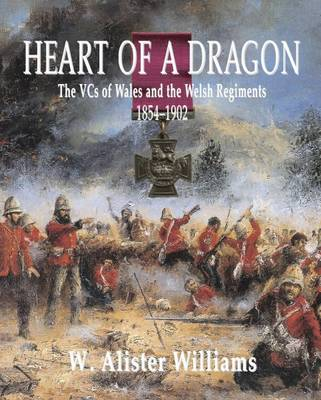Heart of a Dragon: VCs of the Welsh Regiments, 1854Â 1902, The