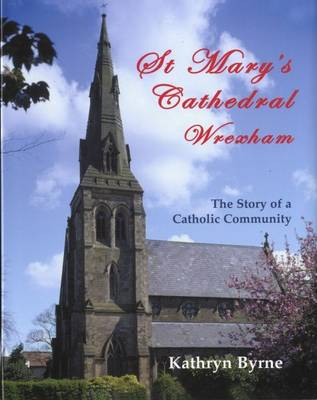 St Mary's Cathedral Wrexham - The Story of a Catholic Community