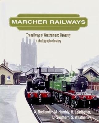 Marcher Railways - The Railways of Wrexham and Oswestry, A Photographic History