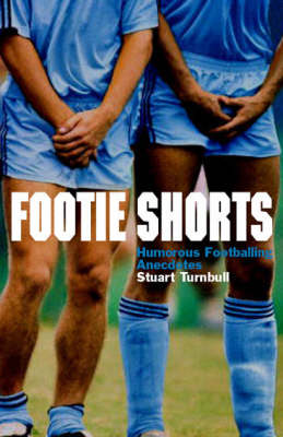 Footie Shorts: A Collection of Anecdotes from the Beautiful Game