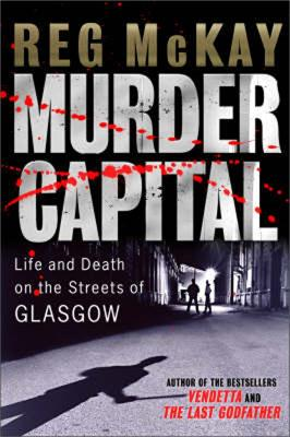 Murder Capital: Life and Death on the Streets of Glasgow's