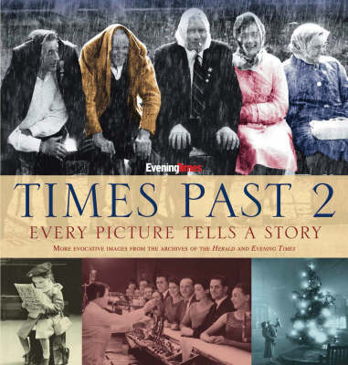 Times Past 2: Every Picture Tells a Story: More Evocative Images from the Archives of the Herald and Evening Times: 2