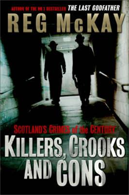 Killers, Crooks and Cons: Scotland's Crimes of the Century
