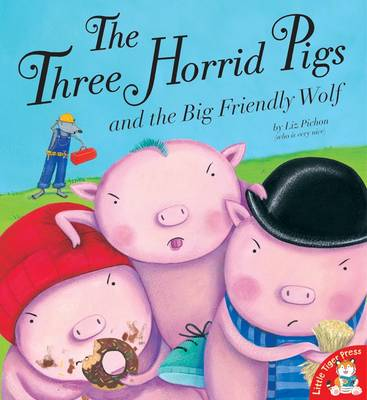 The Three Horrid Pigs and the Big Friendly Wolf