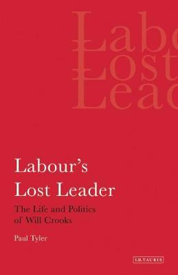 Labour's Lost Leader: The Life and Politics of Will Crooks