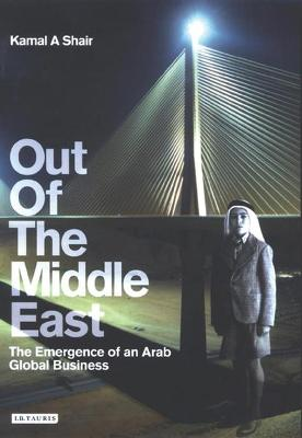 Out of the Middle East: The Emergence of an Arab Global Business