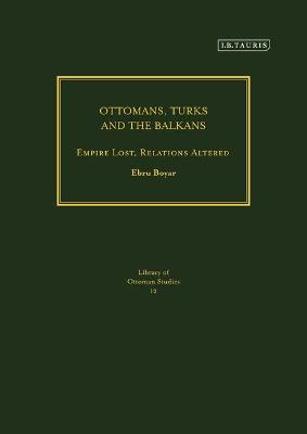 Ottomans, Turks and the Balkans: Empire Lost, Relations Altered