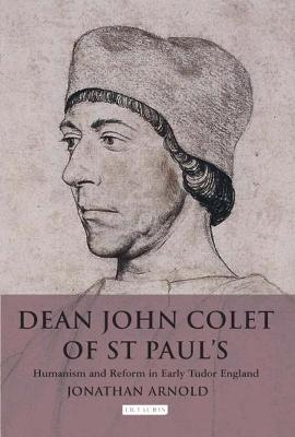Dean John Colet of St Paul's: Humanism and Reform in Early Tudor England