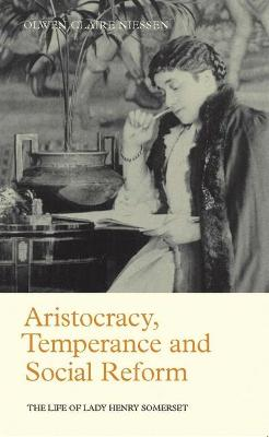 Aristocracy, Temperance and Social Reform: The Life of Lady Henry Somerset
