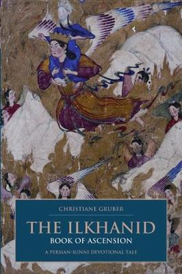 The Ilkhanid Book of Ascension: A Persian-Sunni Devotional Tale