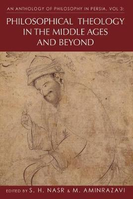 An Anthology of Philosophy in Persia: v. 3: Philosophical Theology in the Middle Ages and Beyond