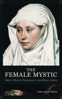 The Female Mystic: Great Women Thinkers of the Middle Ages