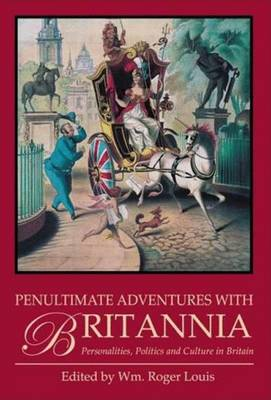 Penultimate Adventures with Britannia: Personalities, Politics and Culture in Britain