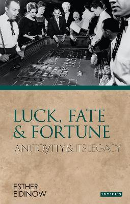 Luck, Fate and Fortune: Antiquity and Its Legacy