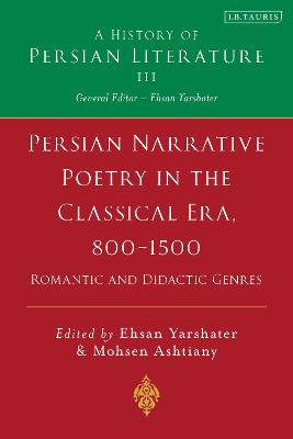 Persian Poetry in the Classical Era, 800-1500: Volume 3: Epics, Narratives and Satirical Poems