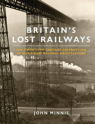 Britain's Lost Railways: The Twentieth-century Destruction of Our Finest Railway Architecture