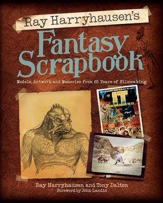 Ray Harryhausen's Fantasy Scrapbook: Models, Artwork and Memories from 65 Years of Filmmaking