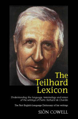 Teilhard Lexicon: Understanding the Language, Terminology and Vision of the Writings of Pi