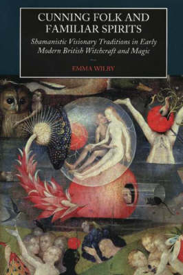Cunning Folk and Familiar Spirits: Shamanistic Visionary Traditions in Early Modern British Witchcraft and