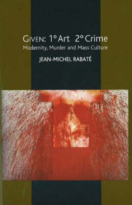 Given -- 1- Art 2- Crime: Modernity, Murder and Mass Culture