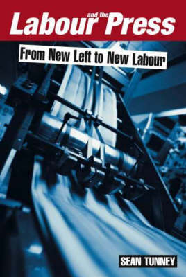 Labour and the Press, 1972-2005: From New Left to New Labour