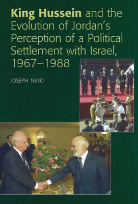 King Hussein and the Evolution of Jordan's Perception of a Political Settlement with Israel, 1967-1988