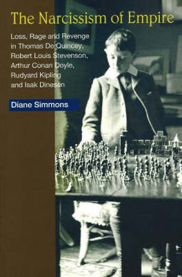 Narcissism of Empire: Loss, Rage and Revenge in the Works of Thomas De Quincey, Robert Louis Stevenson, Arthur Conan Doyle, Rudyard Kipling and Isak Dinesen