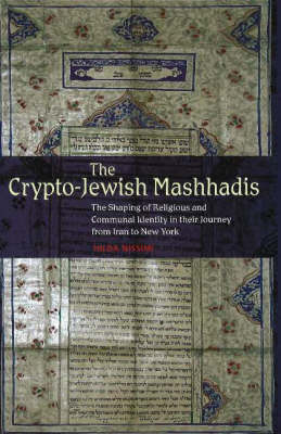 Crypto-Jewish Mashhadis: The Shaping of Religious & Communal Identity in their Journey from Iran to New York