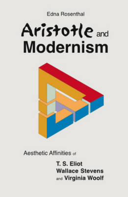 Aristotle and Modernism: Aesthetic Affinities of T S Eliot, Wallace Stevens and Virginia Woolf
