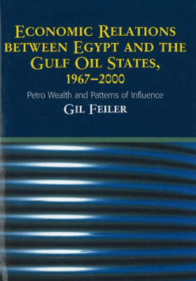 Economic Relations Between Egypt and the Gulf Oil States, 1967-2000: Petro Wealth and Patterns of Influence