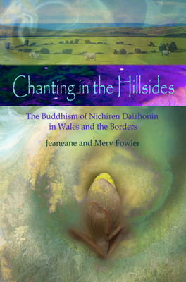 Chanting in the Hillsides: The Buddhism of Nichiren Daishonim in Wales and the Borders