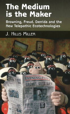 Medium is the Maker: Browning, Freud, Derrida and the New Telepathic Ecotechnologies