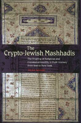 Crypto-Jewish Mashhadis: The Shaping of Religious and Communal Identity in Their Journey from Iran to New York