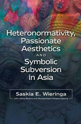Heteronormativity, Passionate Aesthetics and Symbolic Subversion in Asia: Heteronormativity in India and Indonesia