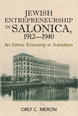 Jewish Entrepreneurship in Salonica, 1912-1940: An Ethnic Economy in Transition