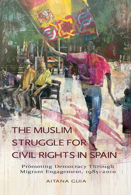 Muslim Struggle for Civil Rights in Spain: Promoting Democracy Through Migrant Engagement, 19852010