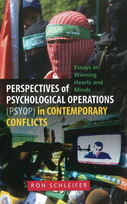 Perspectives of Psychological Operations (PSYOP) in Contemporary Conflicts: Essays in Winning Hearts & Minds