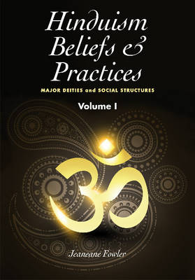 Hinduism Beliefs & Practices: Volume 1: Major Deities & Social Structures