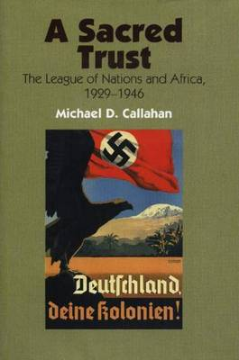 Sacred Trust: The League of Nations & Africa, 1929-1946