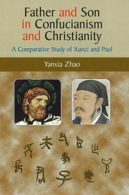 Father and Son in Confucianism and Christianity: A Comparative Study of Xunzi and Paul