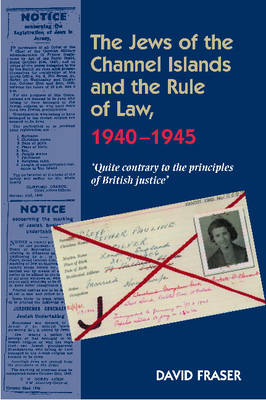 Jews of the Channel Islands & the Rule of Law, 19401945: Quite Contrary to the Principles of British Justice